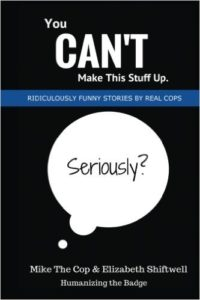 You Can't Make This Stuff Up: Ridiculously Funny Stories by Real Cops Review