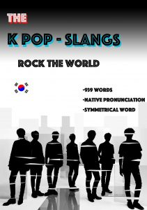 K-POP SLANGS: More than 900 Slangs if You are K-Pop, K-Drama, K-Movie and all K-Culture Fan Should Know (Dictionary)