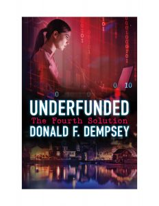 Underfunded: The Fourth Solution by Donald Dempsey – The Best Book to Read in Leisure