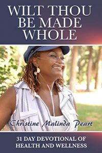 Wilt Thou Be Made Whole: 31 Day Devotional of Health and Wellness